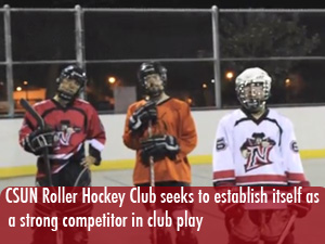 CSUN Roller Hockey Club seeks to emerge as a fierce opponent