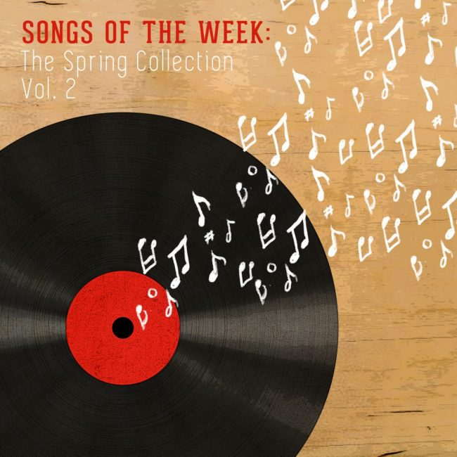 Songs of the Week: The Spring Collection Vol. 2