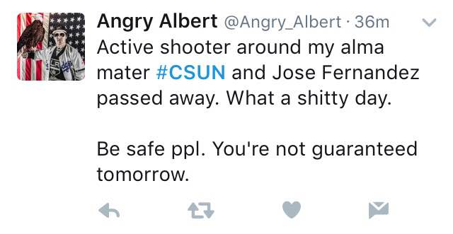 """Tweet says, """"Active shooter around my alma mater #CSUN and Jose Fernandez passed away. What a shitty day. Stay safe people. You're not guaranteed tomorrow"""""""